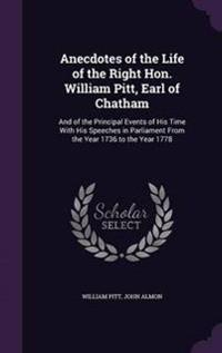 Anecdotes of the Life of the Right Hon. William Pitt, Earl of Chatham