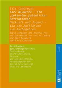 Karl Nauwerck - Ein 'Bekannter Patentirter Revolutionaer': Herkunft Und Jugend - Von Der Aufklaerung Zum Aufbegehren. Nebst Anhaengen Mit Archivalien