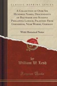 A Collection of Over Six Hundred Names, Descendants of Balthaser and Susanna Phillipina Loesch, Palatines from Gernsheim, Near Worms, Germany