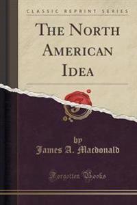 The North American Idea (Classic Reprint)