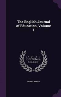 The English Journal of Education, Volume 1