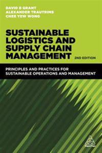 Sustainable Logistics and Supply Chain Management: Principles and Practices for Sustainable Operations and Management