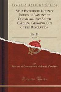 Stub Entries to Indents Issued in Payment of Claims Against South Carolina Growing Out of the Revolution, Vol. 10