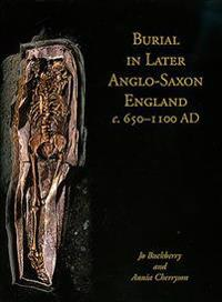 Burial in Later Anglo-Saxon England C.650-1100 AD