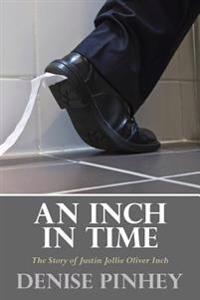 An Inch in Time: The Story of Justin Jollie Oliver Inch