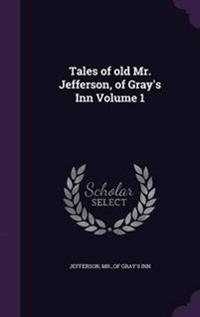 Tales of Old Mr. Jefferson, of Gray's Inn Volume 1
