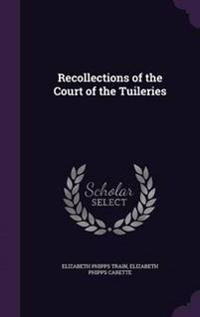 Recollections of the Court of the Tuileries