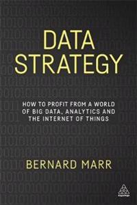 Data strategy - how to profit from a world of big data, analytics and the i