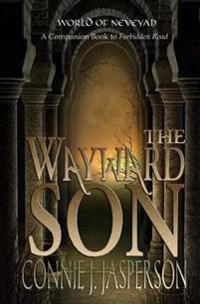 """The Wayward Son: A Companion Book to """"Forbidden Road"""""""