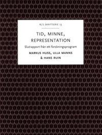 Tid, minne, representation : om historiemedvetandets förvandlingar - Slutrapport från ett forskningsprogram