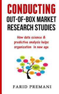 Conducting Out-Of-Box Market Research Studies: How Data Science & Predictive Analysis Helps Organization in New Age