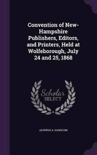 Convention of New-Hampshire Publishers, Editors, and Printers, Held at Wolfeborough, July 24 and 25, 1868