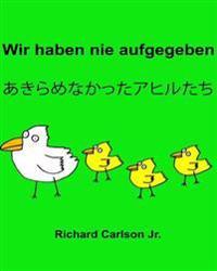 Wir Haben Nie Aufgegeben: Ein Bilderbuch Fur Kinder Deutsch-Japanisch (Zweisprachige Ausgabe)