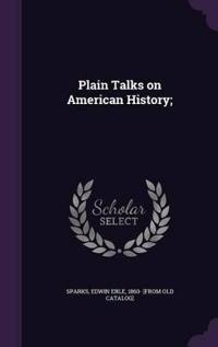 Plain Talks on American History;