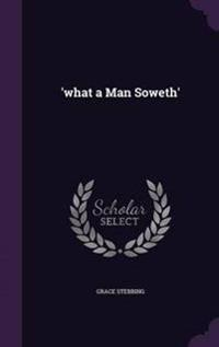 'What a Man Soweth'