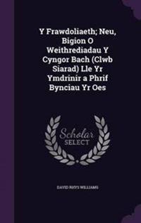 Y Frawdoliaeth; Neu, Bigion O Weithrediadau y Cyngor Bach (Clwb Siarad) Lle Yr Ymdrinir a Phrif Bynciau Yr Oes