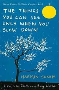 Things You Can See Only When You Slow Down - How to Be Calm in a Busy World