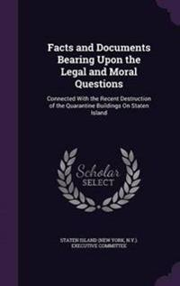 Facts and Documents Bearing Upon the Legal and Moral Questions