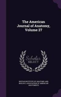 The American Journal of Anatomy, Volume 27