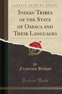 Indian Tribes of the State of Oaxaca and Their Languages (Classic Reprint)