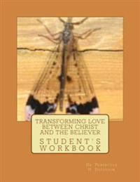 Transforming Love Between Christ and the Believer: Student Workbook