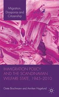 Immigration Policy and the Scandinavian Welfare State 1945-2010