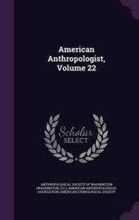 American Anthropologist, Volume 22
