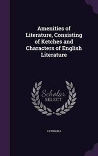 Amenities of Literature, Consisting of Ketches and Characters of English Literature