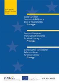 Cadre Européen Commun de Référence pour la Visual Literacy - PrototypeCommon European Framework of Reference for Visual Literacy - PrototypeGemeinsamer Europäischer Referenzrahmen für Visual Literacy - Prototyp