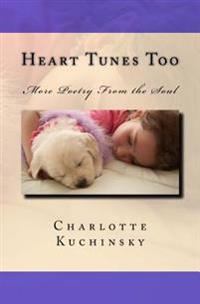 Heart Tunes Too: More Poetry from the Soul