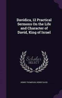 Davidica, 12 Practical Sermons on the Life and Character of David, King of Israel