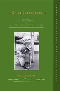 Child Interwoven: Memories in Poem and Prose of a Russian Girlhood in 1940s Shanghai