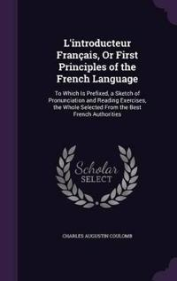 L'Introducteur Francais, or First Principles of the French Language