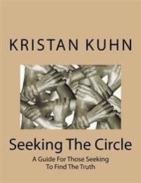 Seeking the Circle: A Guide for Those Seeking to Find the Truth