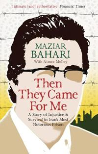 Then they came for me - a story of injustice and survival in irans most not