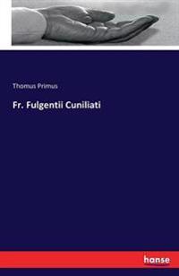 Fr. Fulgentii Cuniliati