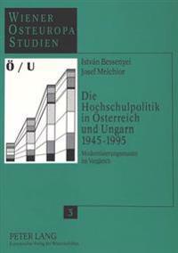 Die Hochschulpolitik in Oesterreich Und Ungarn 1945-1995: Modernisierungsmuster Im Vergleich