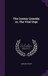 The Cosmic Comedy; Or, the Vital Urge