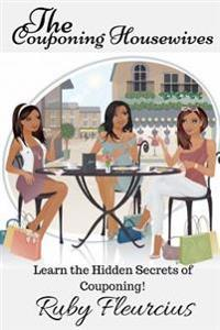 The Couponing Housewives: Learn the Hidden Secrets of Couponing!