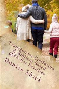 Transgender Confusion: A Biblical Based Q& a for Families