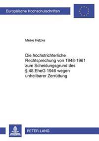 Die Hoechstrichterliche Rechtsprechung Von 1948-1961 Zum Scheidungsgrund Des § 48 Eheg 1946 Wegen Unheilbarer Zerruettung: Eine Analyse Der Rechtsprec
