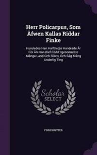 Herr Policarpus, SOM Afwen Kallas Riddar Finke