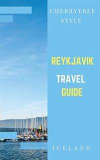 Reykjavik Travel Guide(iceland Travel Guide): A Cherrytree Style Travel Guide