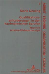 Qualifikationsanforderungen in Den Kaufmaennischen Berufen: Regionale Arbeitskraeftebedarfsanalyse
