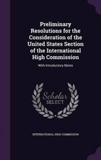 Preliminary Resolutions for the Consideration of the United States Section of the International High Commission