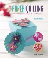 Paper Quilling: All the Skills You Need to Make 20 Beautiful Projects
