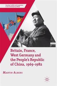 Britain, France, West Germany and the People's Republic of China 1969-1982