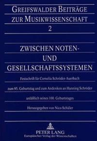 Zwischen Noten- Und Gesellschaftssystemen: Festschrift Fuer Cornelia Schroeder-Auerbach Zum 95. Geburtstag Und Zum Andenken an Hanning Schroeder Anlae