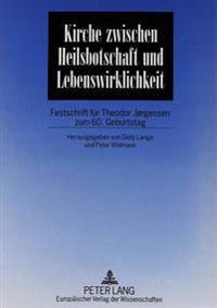 Kirche Zwischen Heilsbotschaft Und Lebenswirklichkeit: Festschrift Fuer Theodor Jorgensen Zum 60. Geburtstag