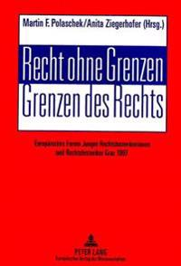 Recht Ohne Grenzen. Grenzen Des Rechts: Europaeisches Forum Junger Rechtshistorikerinnen Und Rechtshistoriker. Graz 1997